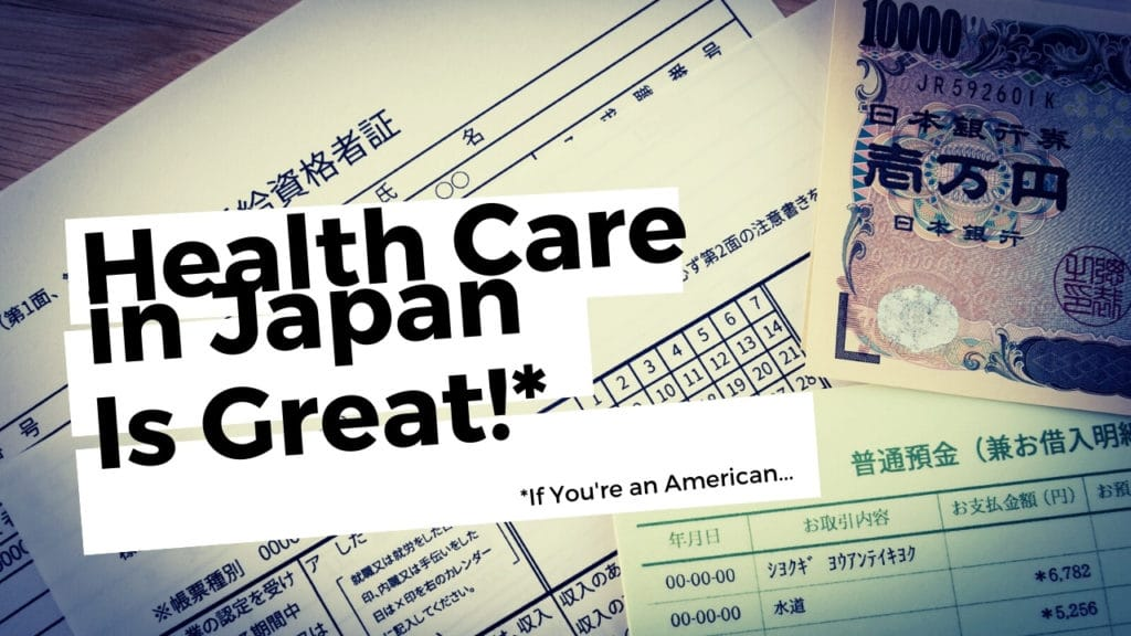 Health care in Japan is great (if you're American)